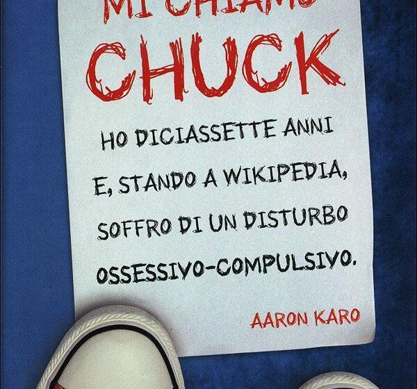 Mi chiamo Chuck. Ho diciassette anni e, stando a Wikipedia, soffro di un disturbo ossessivo-compulsivo