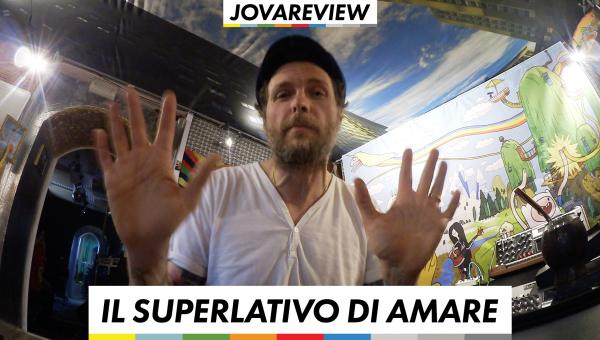 JovaReview Il superlativo di amare
