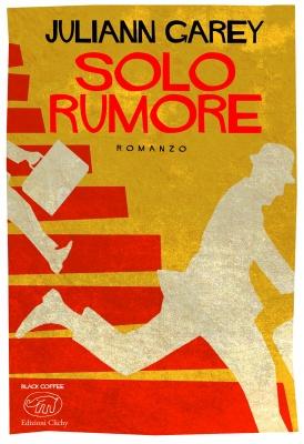 Solo rumore, Juliann Garey, traduzione di Leonardo Taiuti, Edizioni Clicy