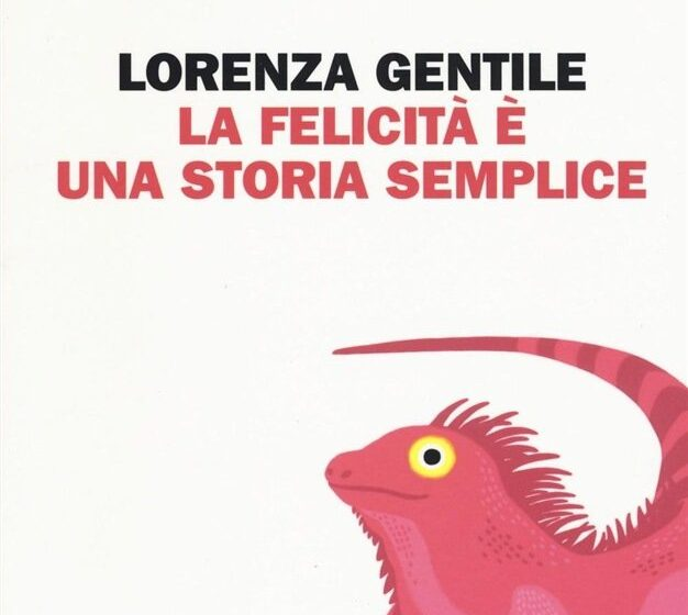 La felicità è una storia semplice – Lorenza Gentile