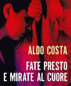 Fate presto e mirate al cuore di Aldo Costa Piemme