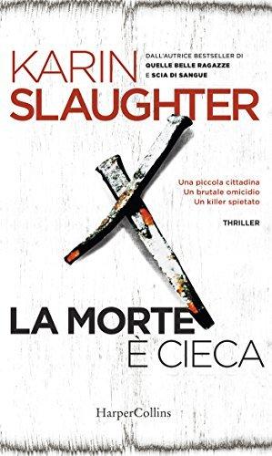 La morte è cieca, Karin Slaughter, Harper Collins