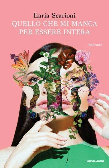 Quello che mi manca per essere intera, Ilaria Scarioni, Mondadori