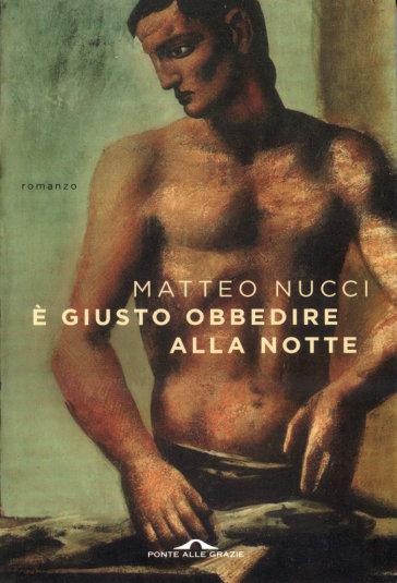 È giusto obbedire alla notte, Matteo Nucci, Ponte alle Grazie