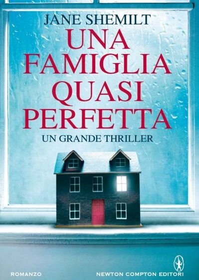Una famiglia quasi perfetta, Jane Shemilt, traduzione di Daniela Di Falco, Newton Compton