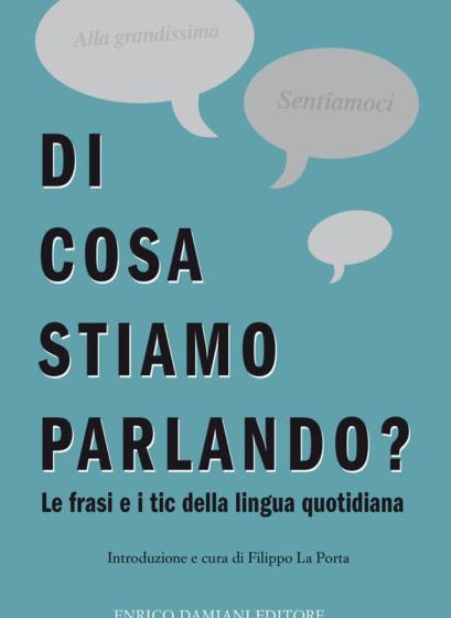 Di cosa stiamo parlando Autori Vari, introduzione di Filippo la Porta, Enrico Damiani Editore