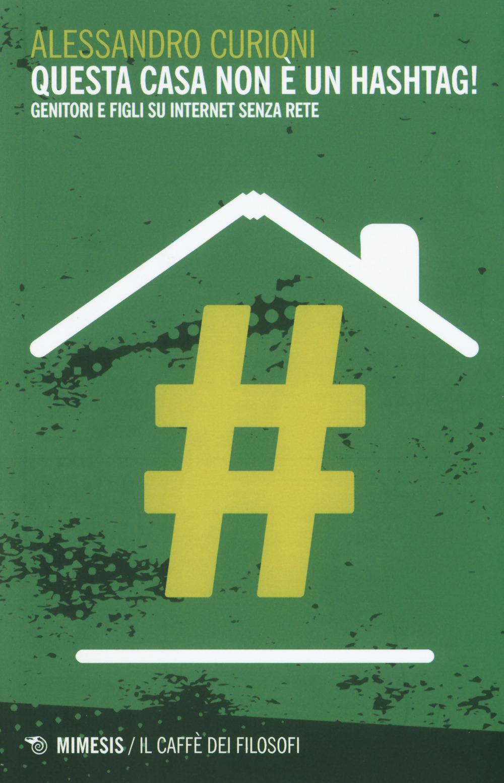 Questa casa non è un hashtag – Alessandro Curioni