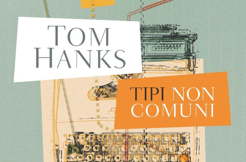 TIPI NON COMUNI di Tom Hanks, traduzione di Alessandro Mari, Bompiani,
