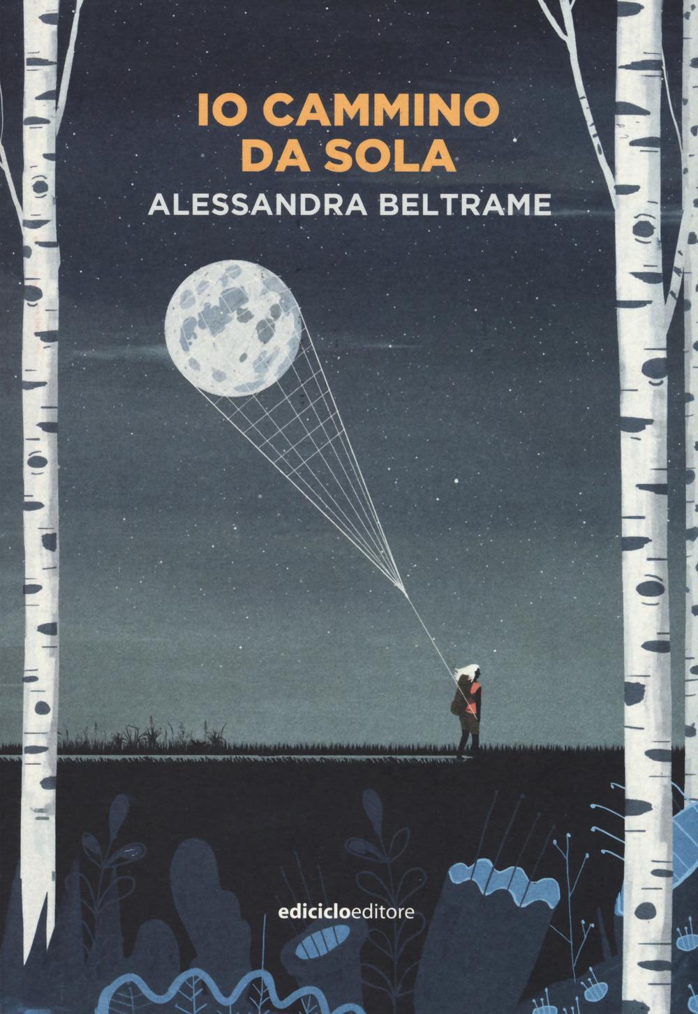 IO CAMMINO DA SOLA di Alessandra Beltrame, Ediciclo editore