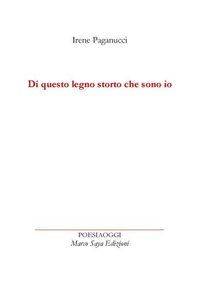 Irene Paganucci - Di questo legno storto che sono io Marco Saya Edizioni