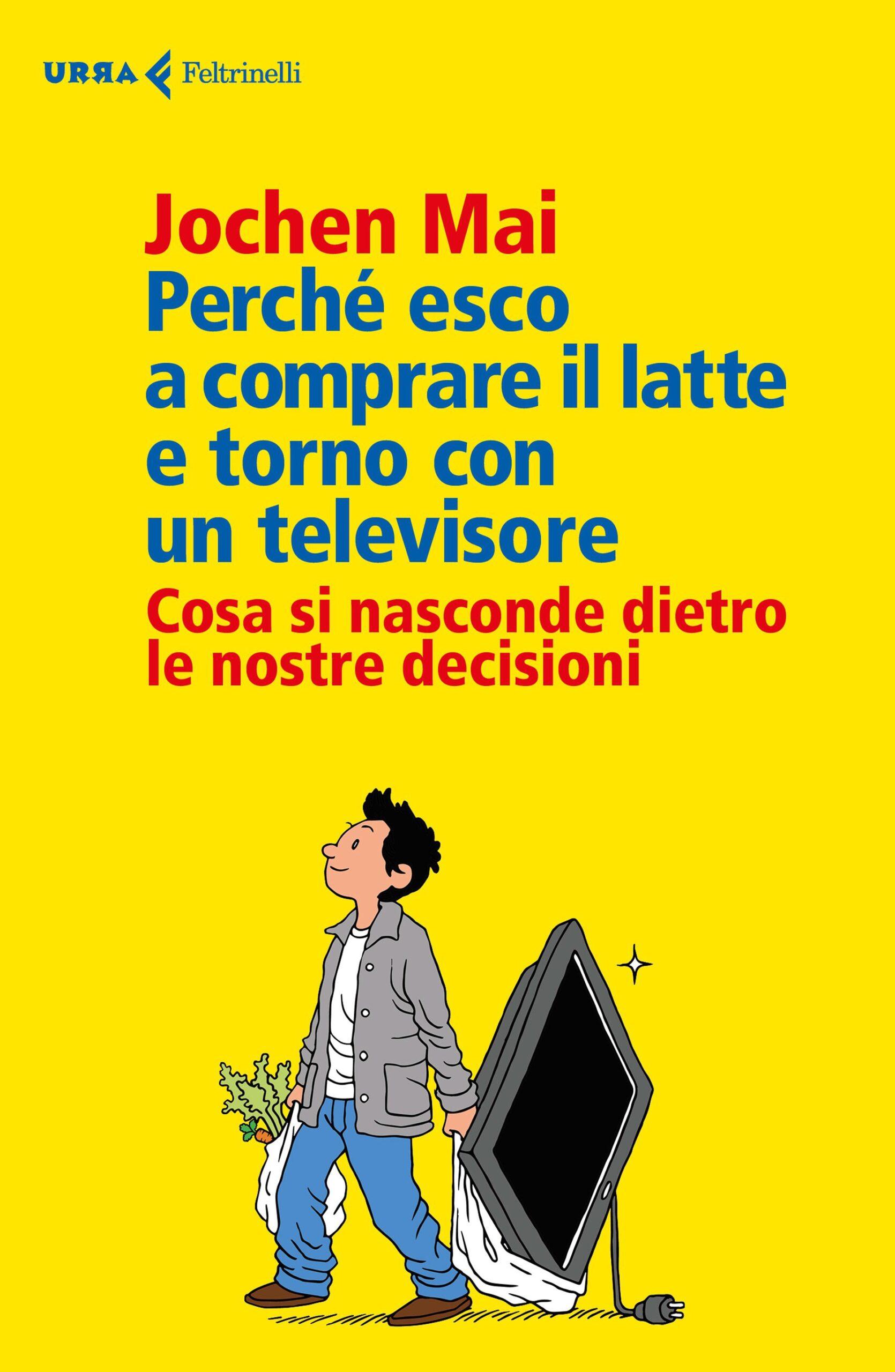 Perché esco a comprare il latte e torno con un televisore – Jochen Mai