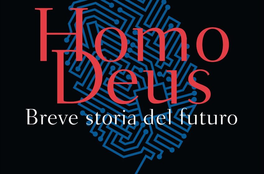 HOMO DEUS. BREVE STORIA DEL FUTURO di Yuval Noah Harari, traduzione di Marco Piani, Bompiani,