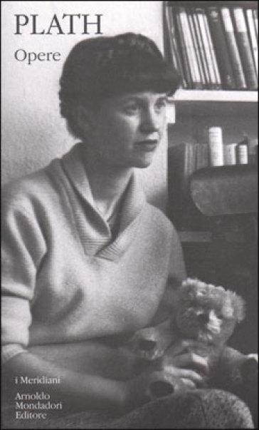 Sylvia Plath – Opere – I Meridiani