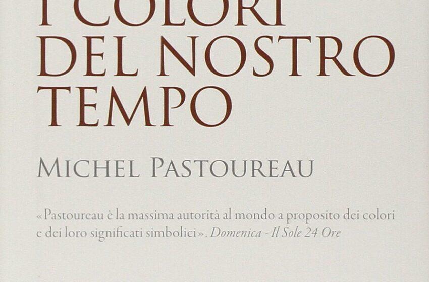 I COLORI DEL NOSTRO TEMPO di Michel Pastoureau, traduzione di Monica Fiorini, Ponte alle Grazie, pagine 240