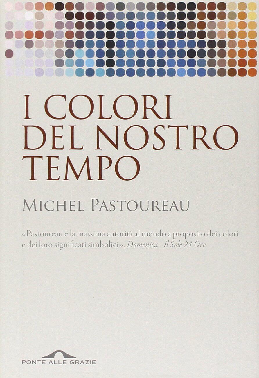 I colori del nostro tempo – Michel Pastoureau