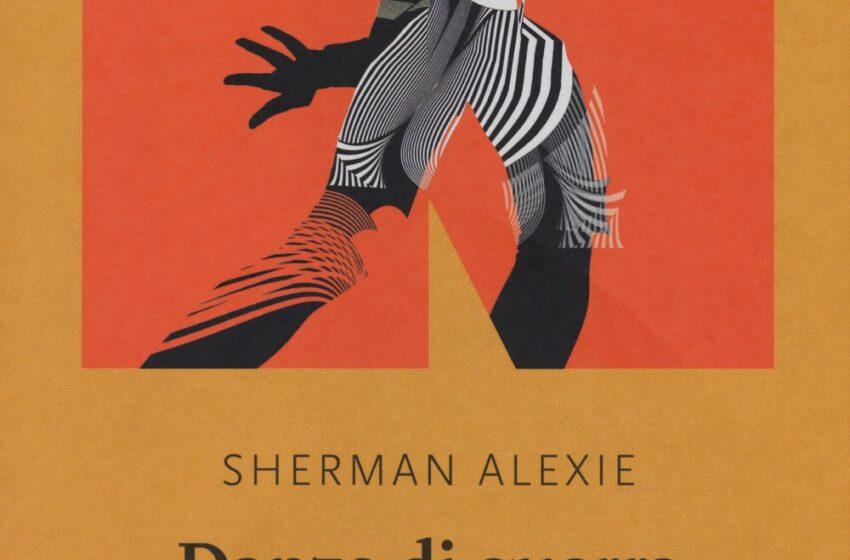 DANZE DI GUERRA di Sherman Alexie, traduzione di Laura Gazzarrini, NN Editore