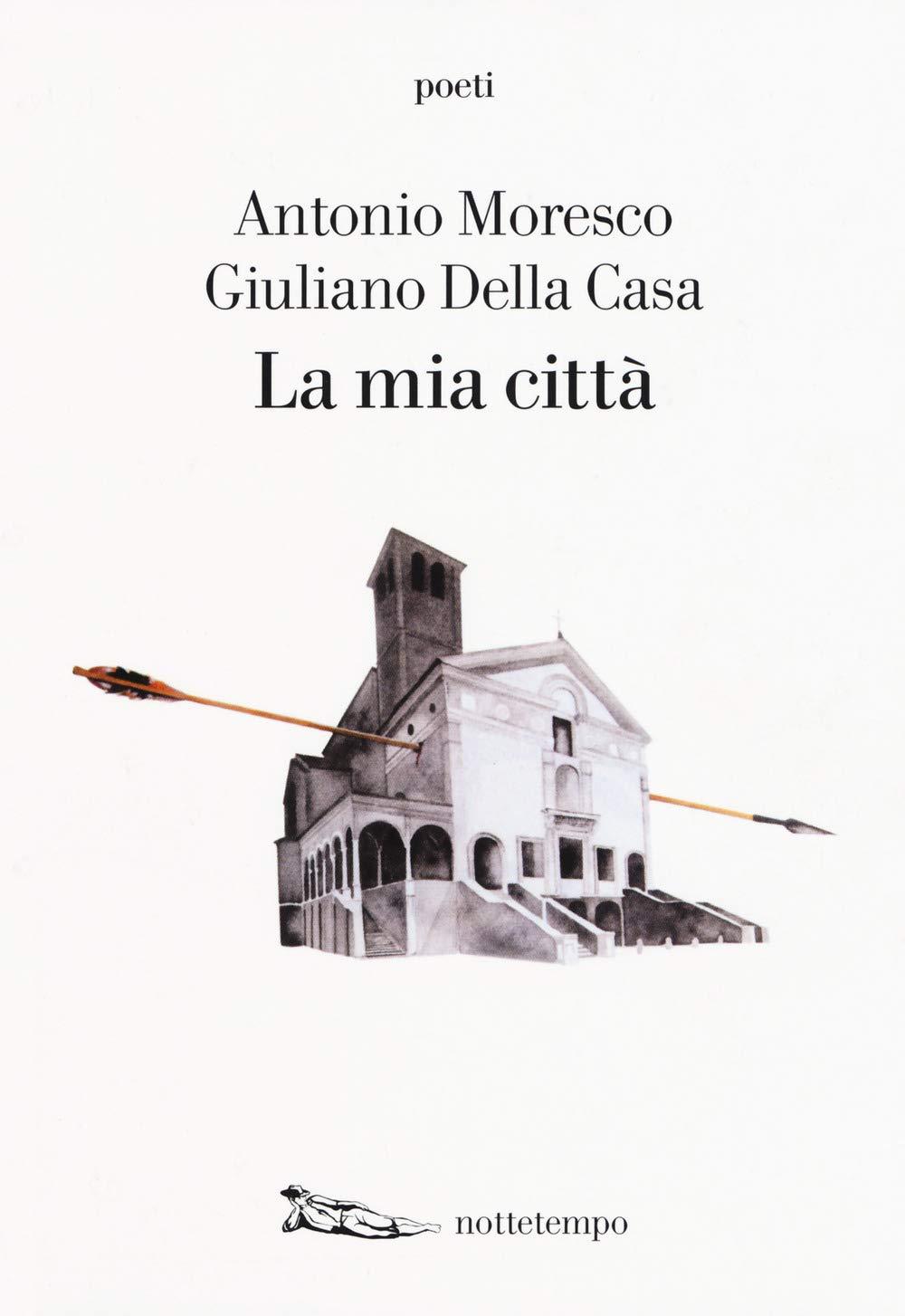 Antonio Moresco & Giuliano Della Casa – La mia città – Nottetempo