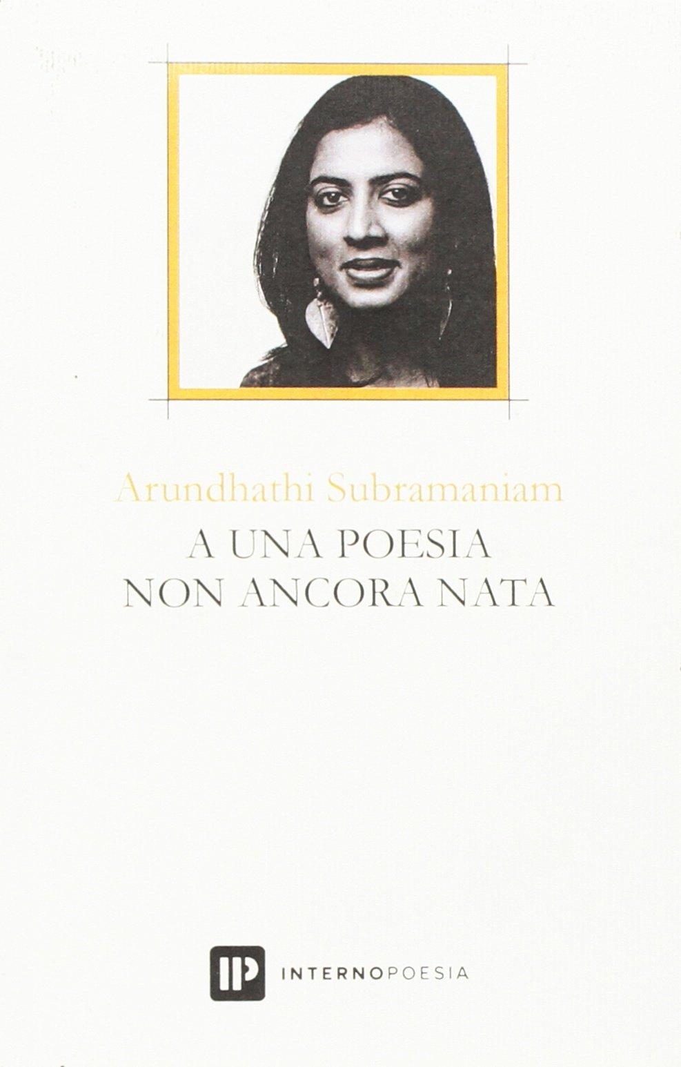 Arundhathi Subramaniam – A una poesia non ancora nata – Interno poesia