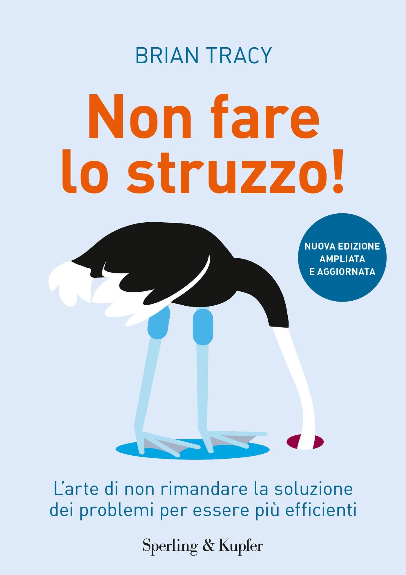 NON FARE LO STRUZZO! di Brian Tracy, traduzione di Simona Adami, Sperling & Kupfer