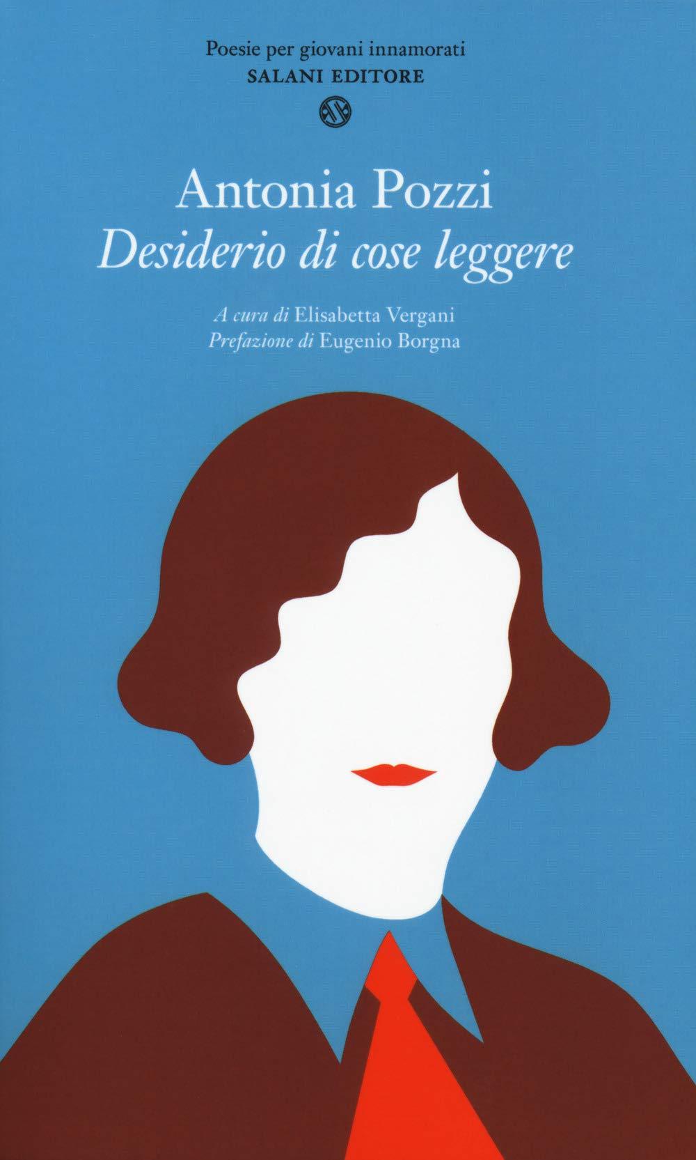 Antonia Pozzi - Desiderio di cose leggere - Salani