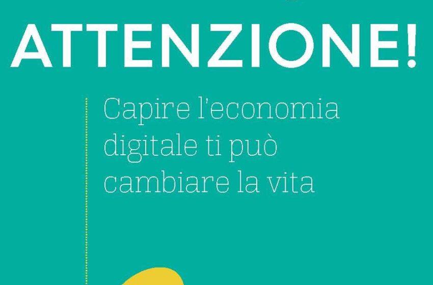 ATTENZIONE! CAPIRE L'ECONOMIA DIGITALE TI PUÒ CAMBIARE LA VITA di Beniamino Pagliaro, Hoepli