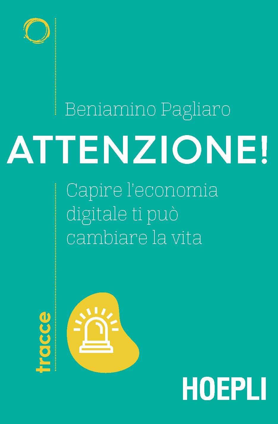 Attenzione! Capire l'economia digitale ti può cambiare la vita – Beniamino Pagliaro