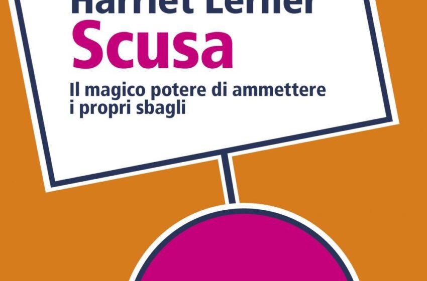 SCUSA: IL MAGICO POTERE DI AMMETTERE I PROPRI SBAGLI di Harriet Lerner, traduzione di Virginio B. Sala, Feltrinelli