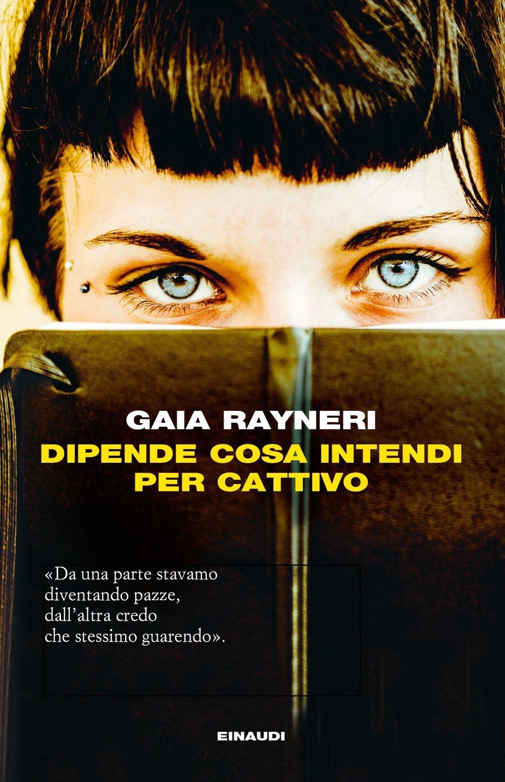 DIPENDE COSA INTENDI PER CATTIVO di Gaia Rayneri, Einaudi,