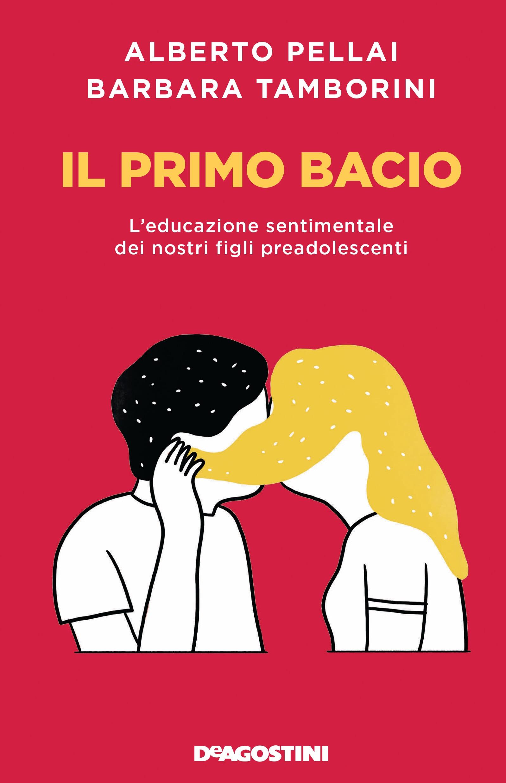 IL PRIMO BACIO di Alberto Pellai e Barbara Tamborini, De Agostini