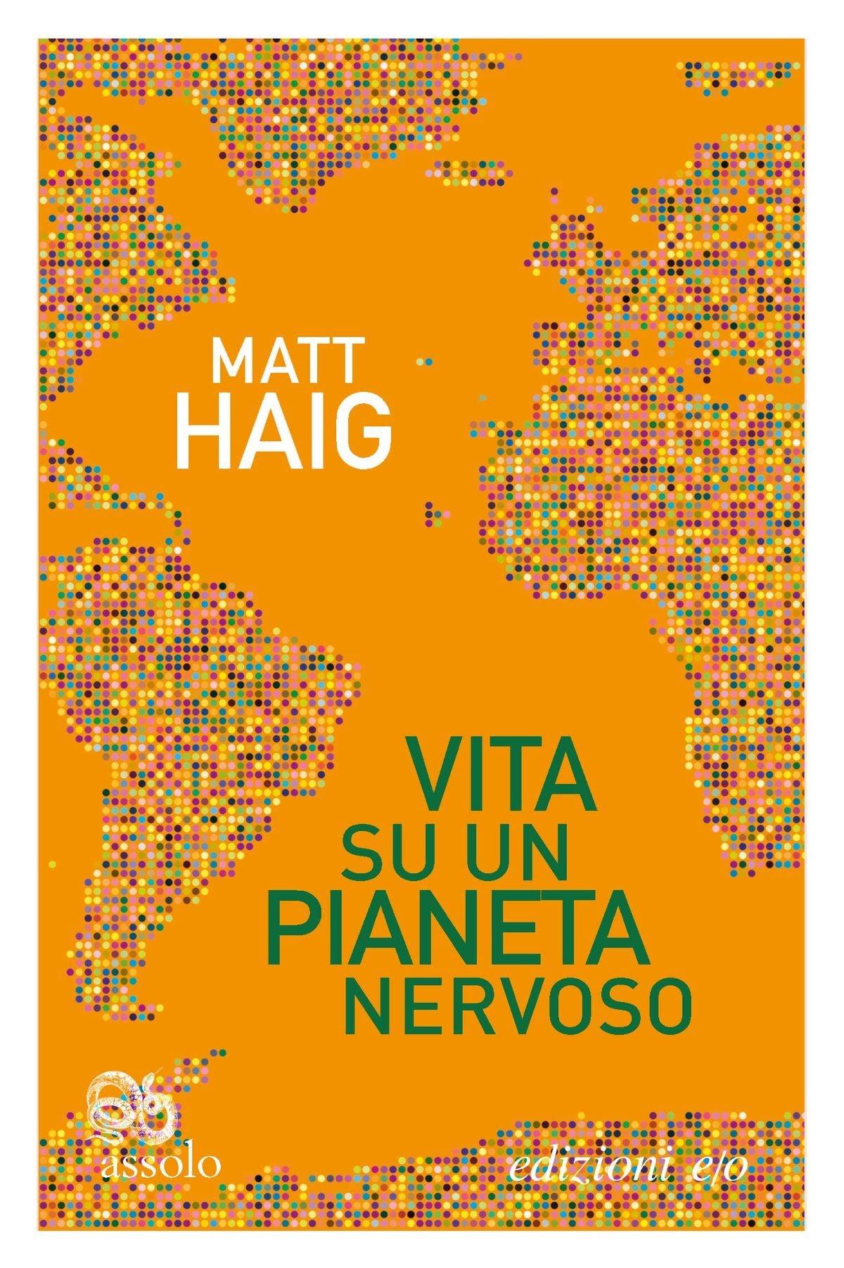 VITA SU UN PIANETA NERVOSO di Matt Haig, traduzione di Silvia Castoldi, edizioni e/o