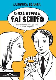 SENZA OFFESA, FAI SCHIFO di Ludovica Scarpa, Ponte alle Grazie