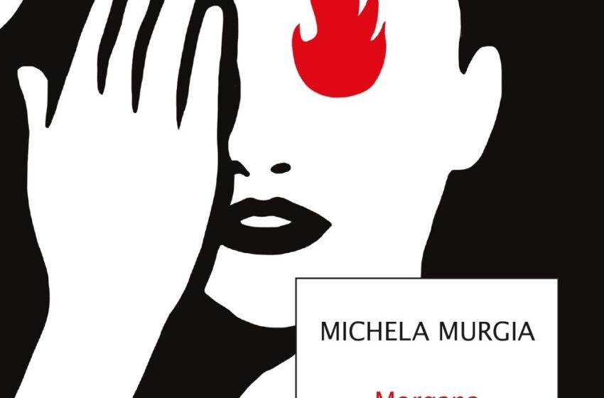MORGANA di Michela Murgia e Chiara Tagliaferri, Mondadori, anche in ebook, pagine 238