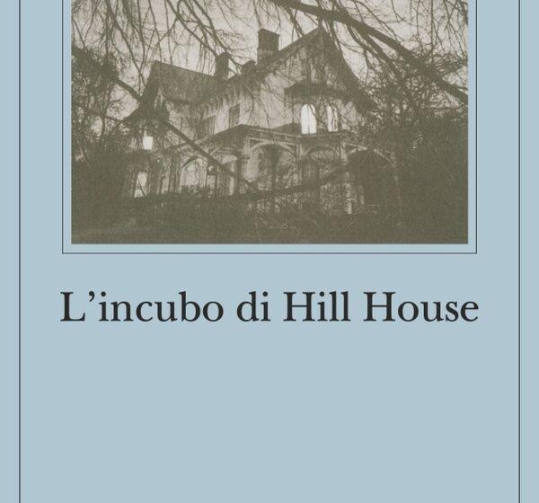 L'INCUBO DI HILL HOUSE di Shirley Jackson, traduzione di Monica Pareschi, Adelphi