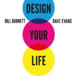 DESIGN YOUR LIFE di Bill Burnett e Dave Evans, traduzione di Francesca Parviero, Rizzoli