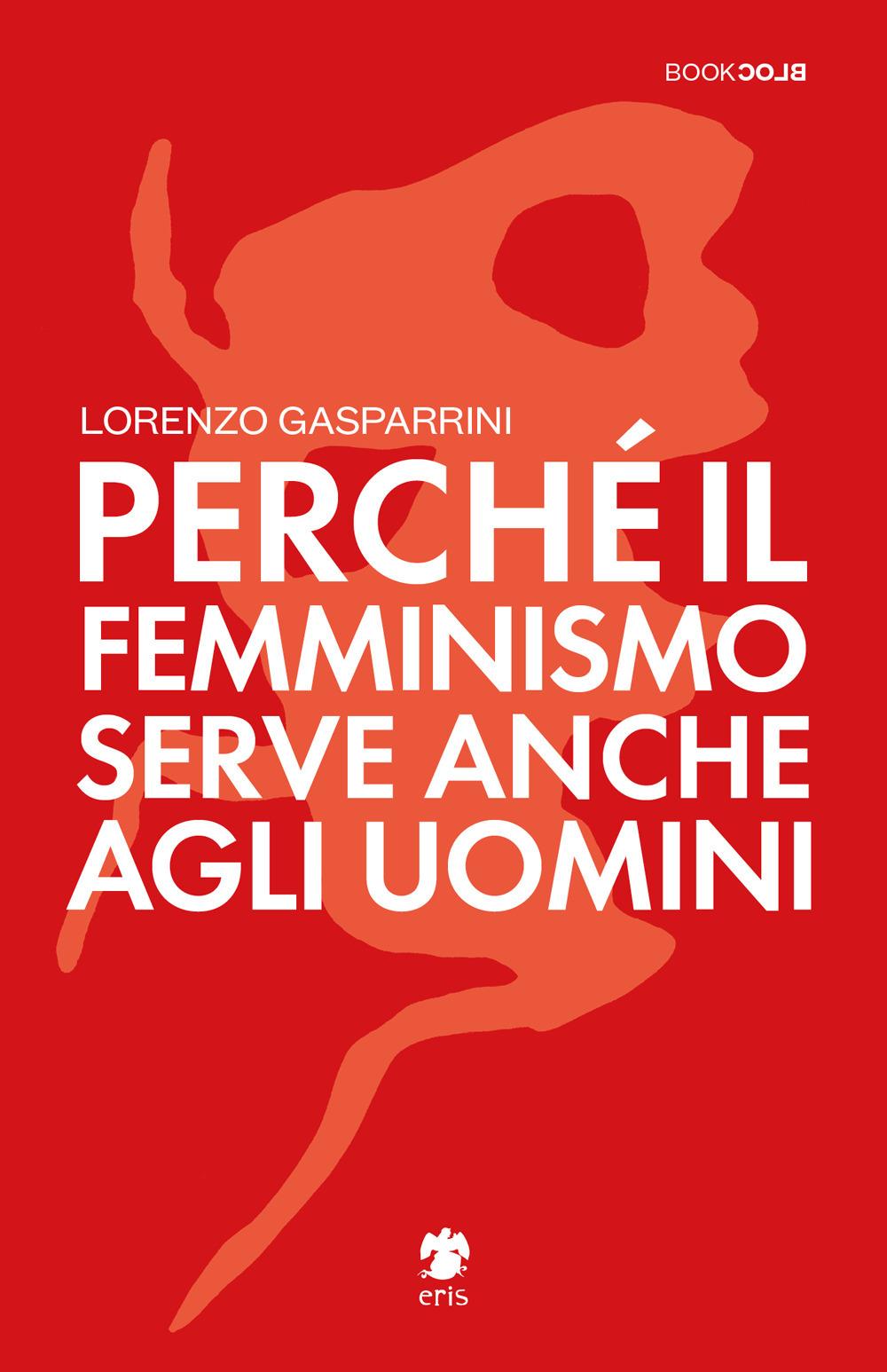 Perché Il Femminismo Serve Anche Agli Uomini Autore: Gasparrini Lorenzo