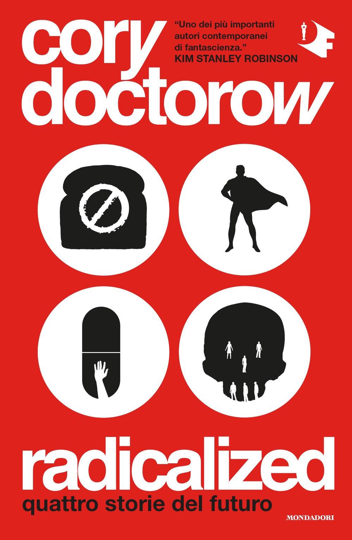 RADICALIZED, di Cory Doctorow, traduzione di Dafne Calgaro, Mondadori