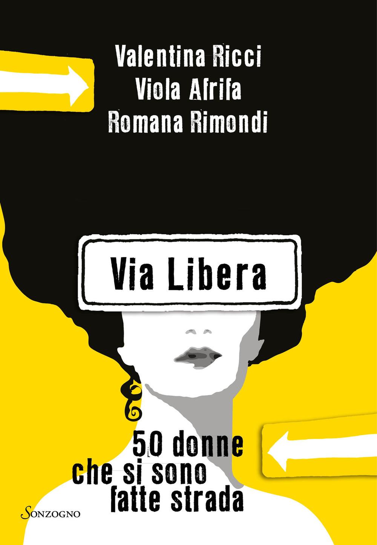 VIA LIBERA di Valentina Ricci, Viola Afrifa, Romana Rimondi, Sonzogno